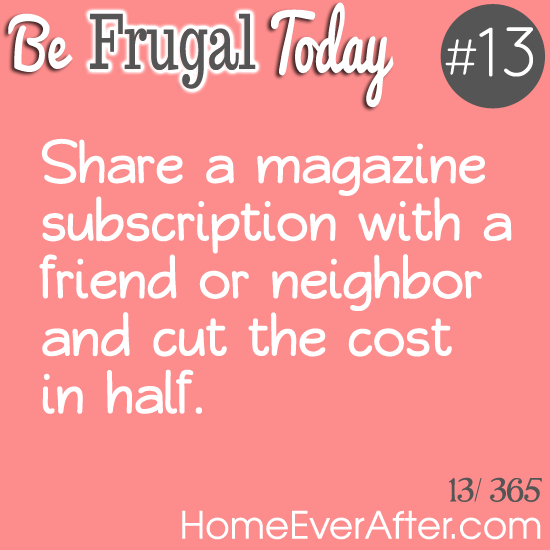 Be Frugal Today Tip 13 Share Magazine Subscription Home Ever After