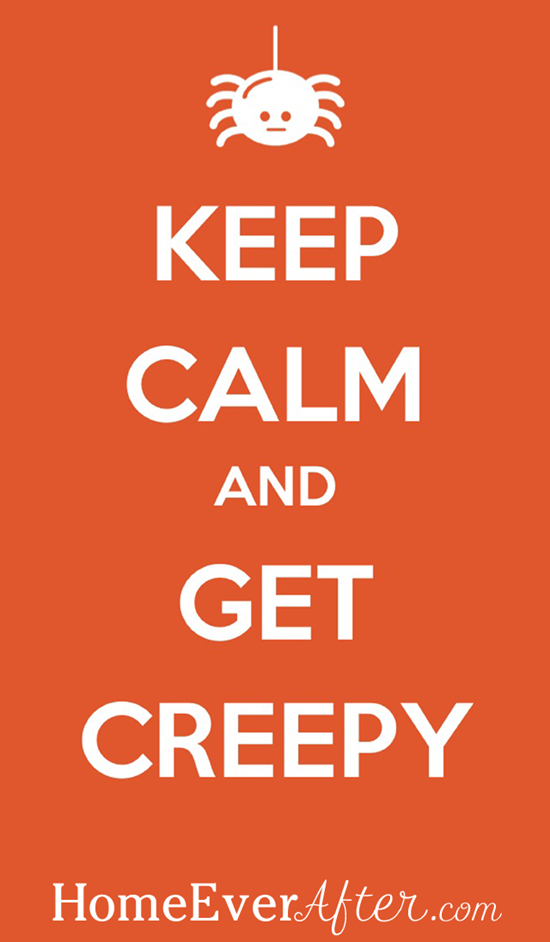 Keep Calm and Get Creepy Home Ever After