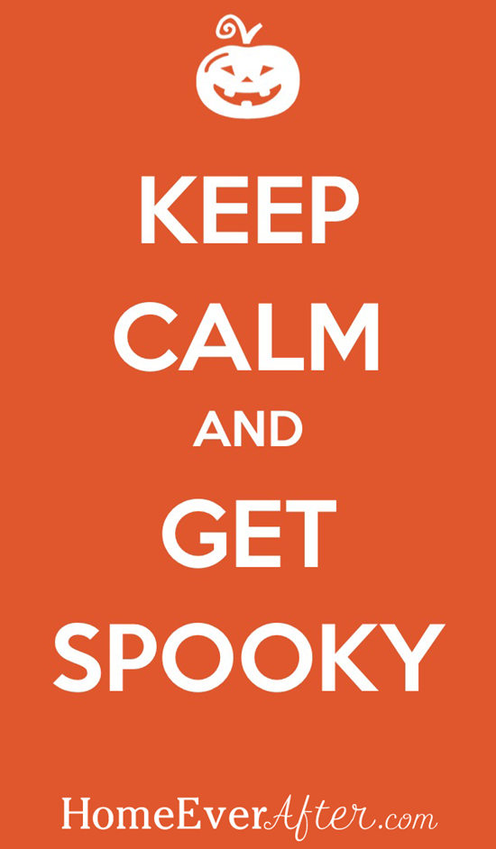Keep Calm and Get Spooky Home Ever After