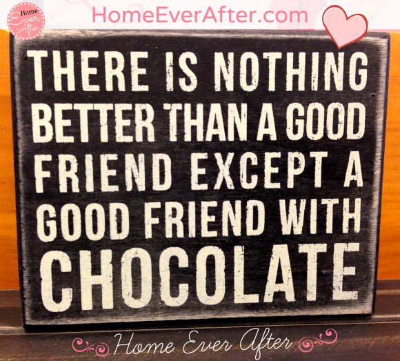 Good Friend with Chocolate Quote Home Ever After