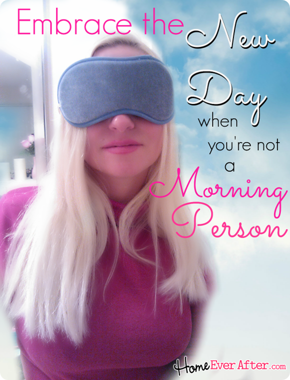 Embrace the New Day When You're Not a Morning Person